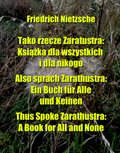 Tako rzecze Zaratustra: Książka dla wszystkich i dla nikogo. Also sprach Zarathustra: Ein Buch für Alle und Keinen. Thus Spoke Zarathustra: A Book for All and None - ebook